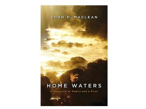 Book Review: Home Waters, by John Maclean